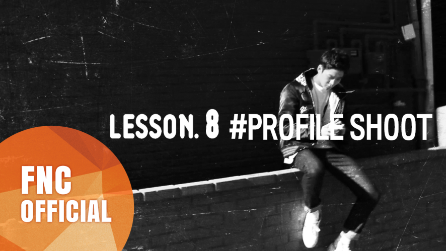 FNC NEOZ SCHOOL – LESSON.8 #PROFILE SHOOT