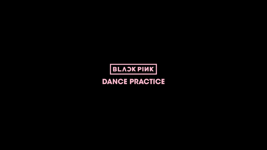 BLACKPINK - DANCE PRACTICE VIDEO