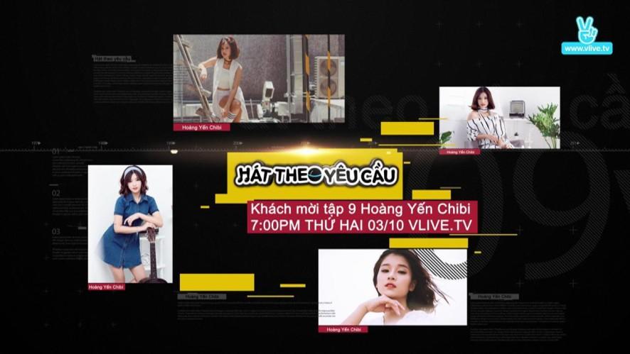 Hát theo yêu cầu Ep9 Hoàng Yến Chibi teaser