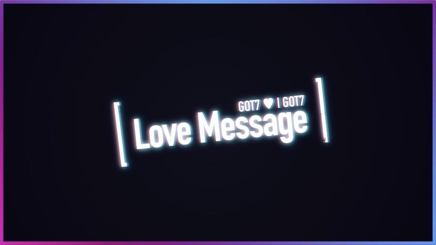 GOT7 ♥ I GOT7 Love Message