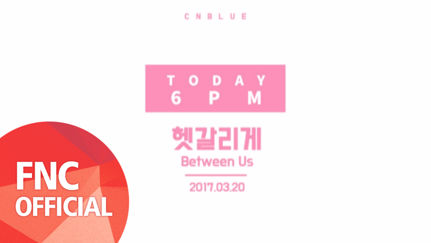 CNBLUE (씨엔블루) - COUNTDOWN TO 6PM!