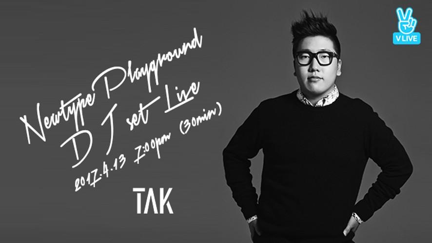[NEWTYPE PLAYGROUND] 탁(TAK) DJ set LIVE (30min)
