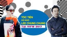 Tóc Tiên hội ngộ  Lee Chung Chung tại VIFW 2017