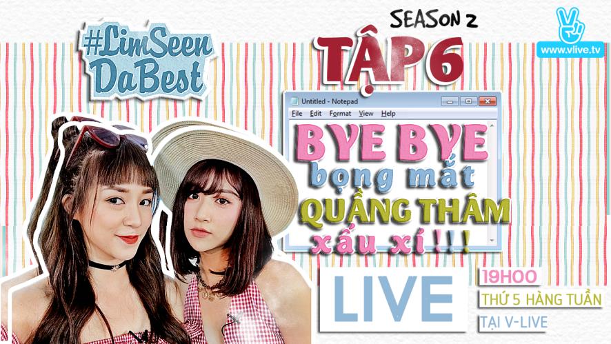 #Limseendabest #Season 2 tập 6 : BYE BYE bọng mắt QUẦNG THÂM xấu xí