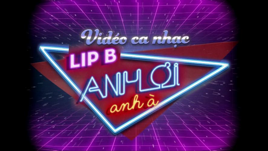Anh Ơi Anh À - LipB (First on V Live)