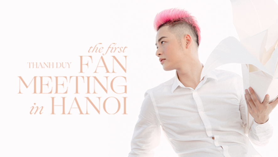 THANH DUY's THE FIRST FAN MEETING in HANOI
