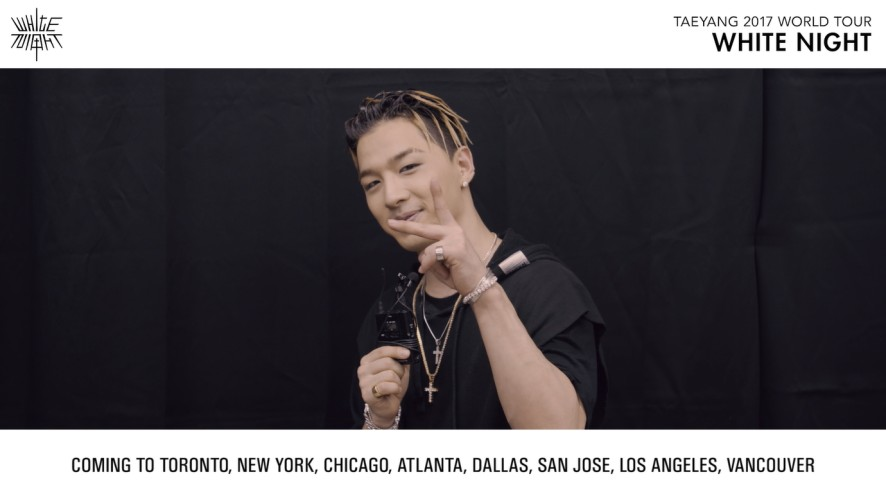 TAEYANG 2017 WORLD TOUR <WHITE NIGHT> - TY'S MESSAGE FOR US/CANADA