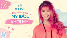 V LIVE THANK YOU MY IDOL - KHỞI MY