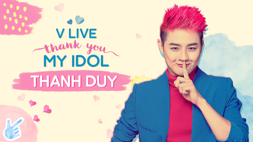 V LIVE THANK YOU MY IDOL - Thanh Duy