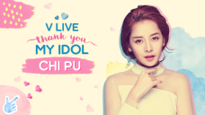 V LIVE THANK YOU MY IDOL - Chi Pu