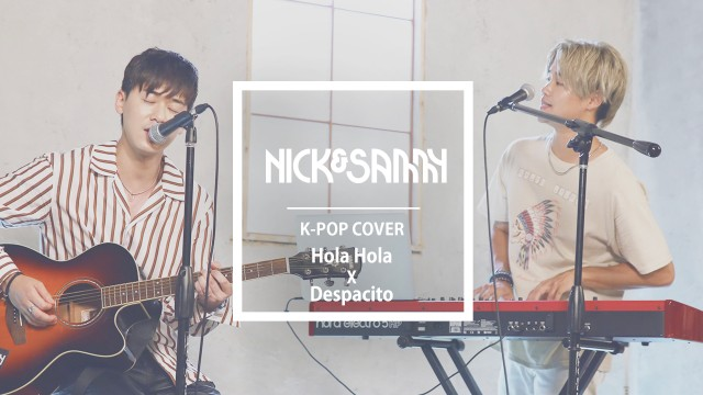 [Nick&Sammy] Despacito x Hola Hola COVER