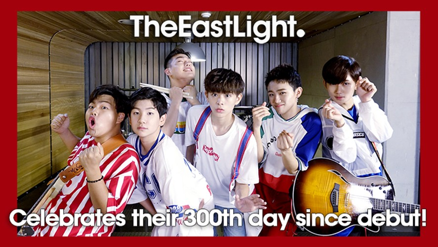 TheEastLight. Celebrates their 300th day since debut! LIVE