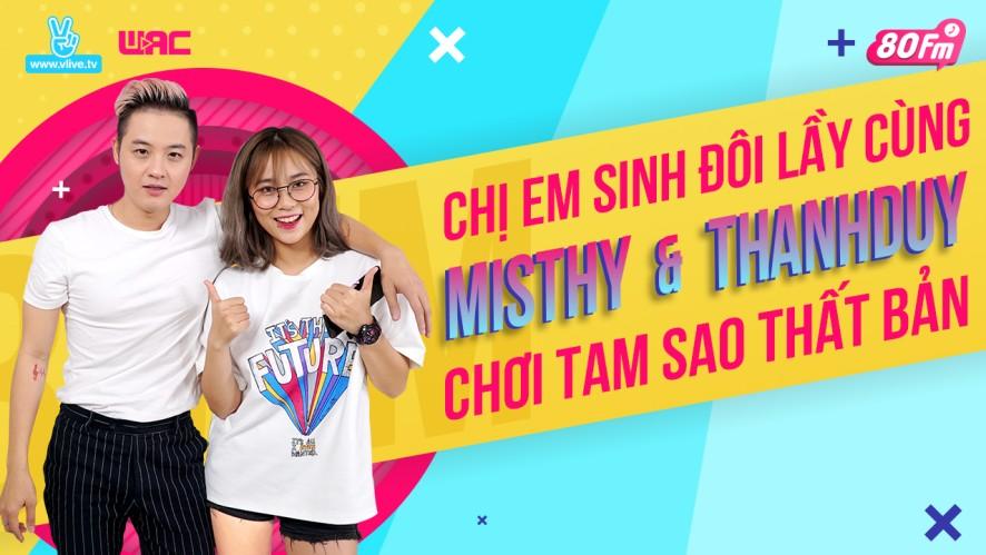 [80FM] Tập 16 - Chị em sinh đôi lầy cùng Misthy và Thanh Duy chơi tam sao thất bản