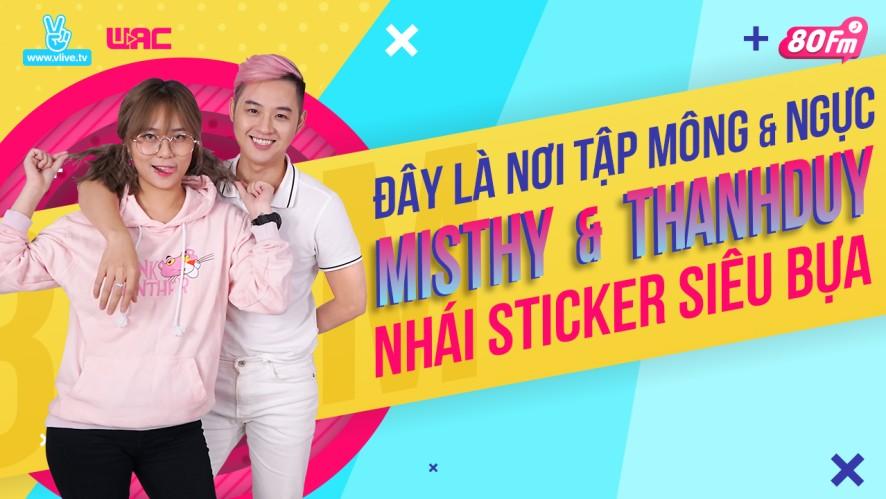 [80FM] Tập 17 - Đây là nơi tập mông và ngực, Thanh Duy và Misthy nhái sticker siêu bựa
