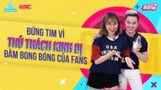 [80FM] Tập 18 - Đứng tim vì thử thách kinh dị đâm bong bóng của fans