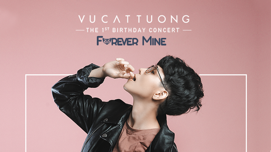 Vu Cat Tuong's the 1st Birthday Concert - FOREVER MINE