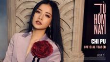CHI PU | TỪ HÔM NAY (FEEL LIKE OOH) - MV Teaser