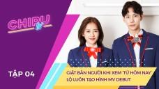 CHI PU TV Ep4 - Giật Bắn Người Khi Xem 'Từ Hôm Nay', Lộ Luôn Tạo Hình MV Debut