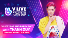 V LIVE YEAR END PARTY 2017 WITH Thanh Duy